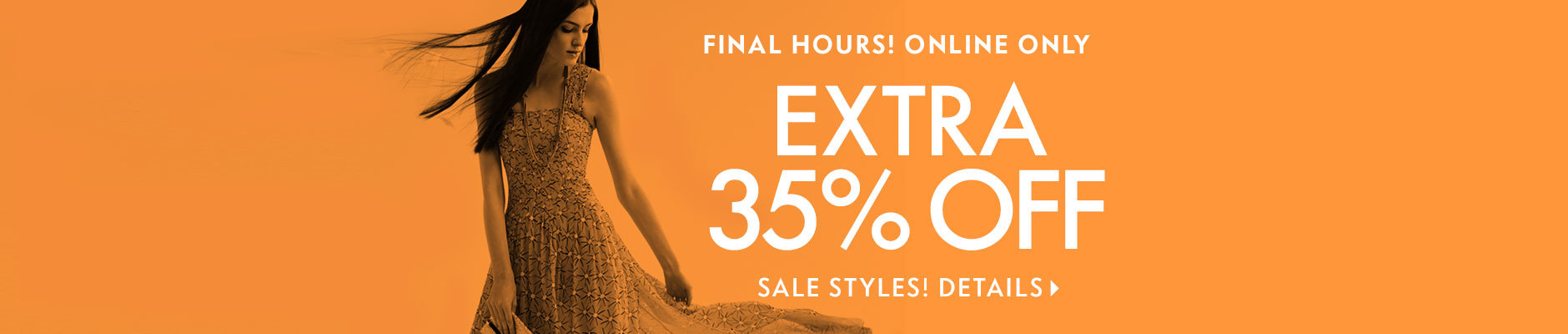 Final Hours! EXTRA 35% off sale styles