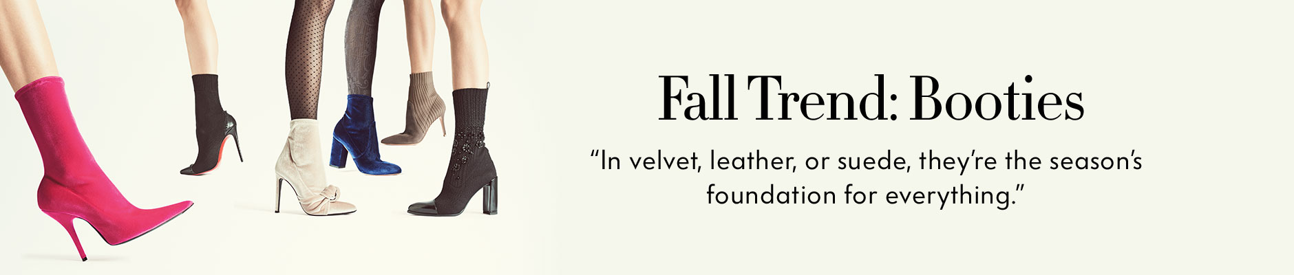 Fall Trend: Booties - In velvet, leather, or suede, they???re the season???s foundation for everything.