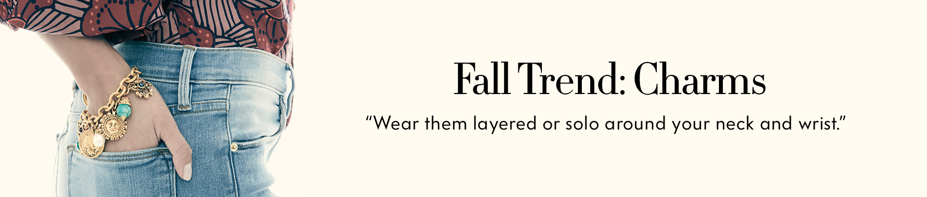 Fall Trend: Charms - Wear them layered or solo around your neck and wrist.