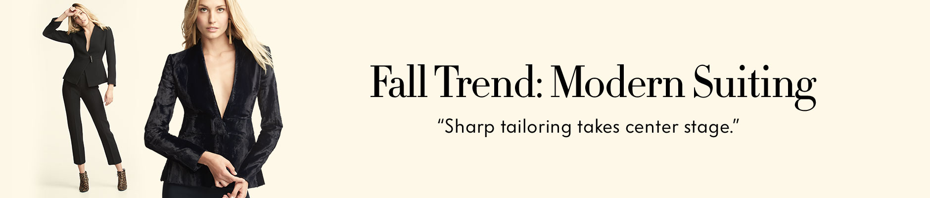 Fall Trend: Modern Suiting - Sharp tailoring takes center stage.