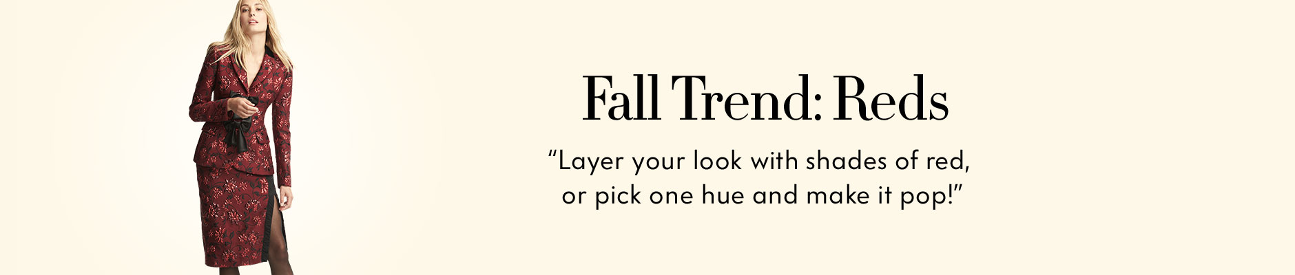 Fall Trend: Reds - Layer your look with shades of red, or pick one hue and make it pop!