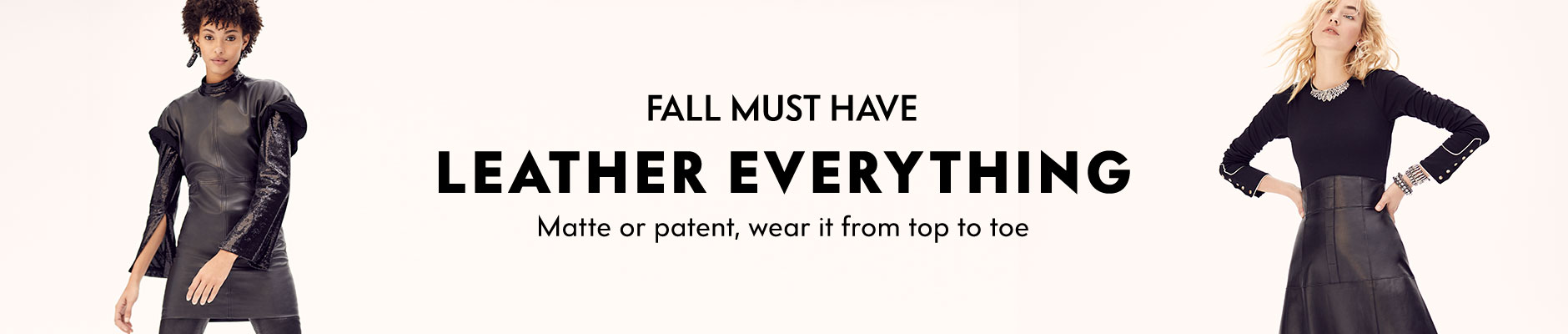 Fall must have leather everything matte or patent, wear it from top to toe
