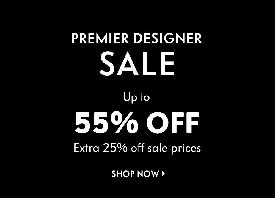 Premier Designer Sale: Up to 55% off - Extra 25% off sale prices