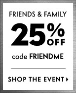 Friends & Family: 25% off select regular-price items with code FRIENDME