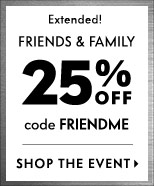Extended! Friends & Family: 25% off with code FRIENDME