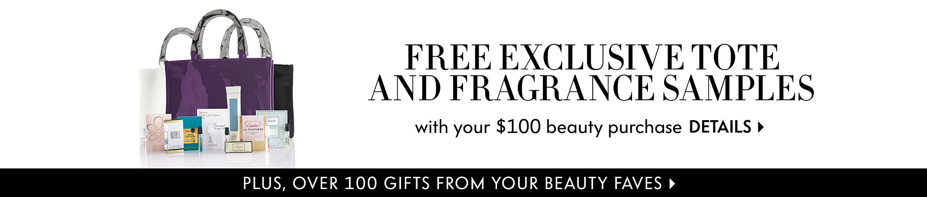 The Gift of Beauty - Free exclusive tote and fragrance samples with your $100 beauty purchase.