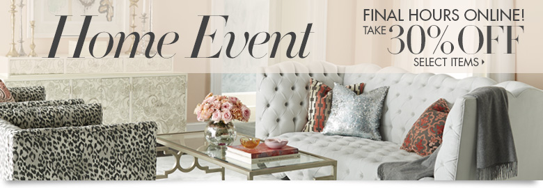 FINAL HOURS ONLINE! Home Event: Take 30% off