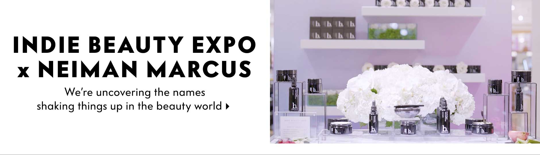 Indie Beauty Expo x Neiman Marcus - We're uncovering the names shaking things up in the beauty world