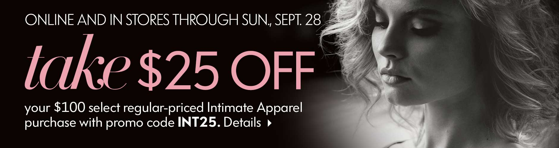 Take $25 off with Intimate Apparel purchase!