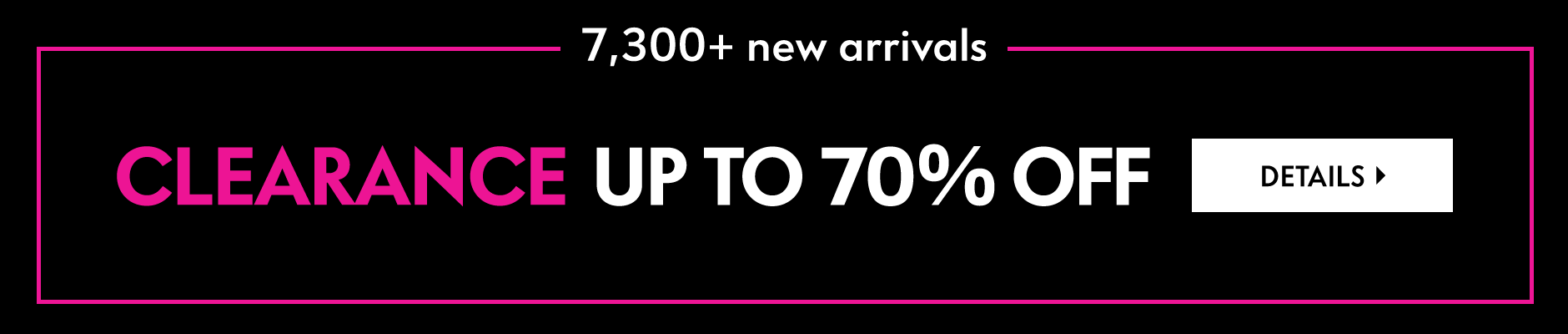New Clearance Arrivals! Up to 70% off