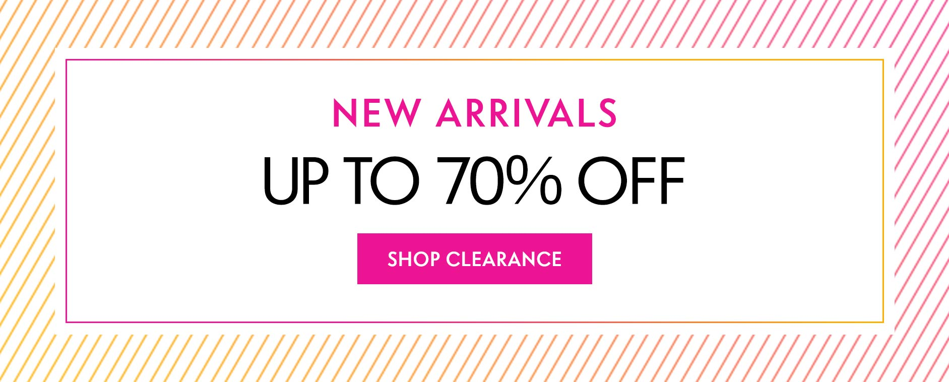 New arrivals! Up to 70% off