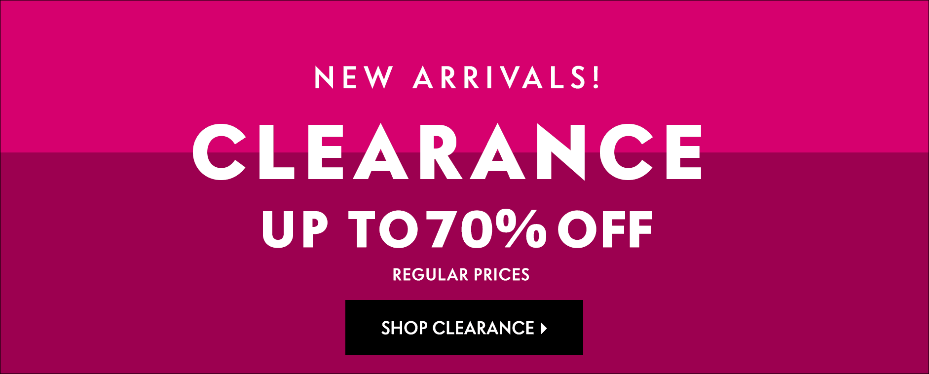 New Arrivals! Clearance - Up to 70% off regular prices