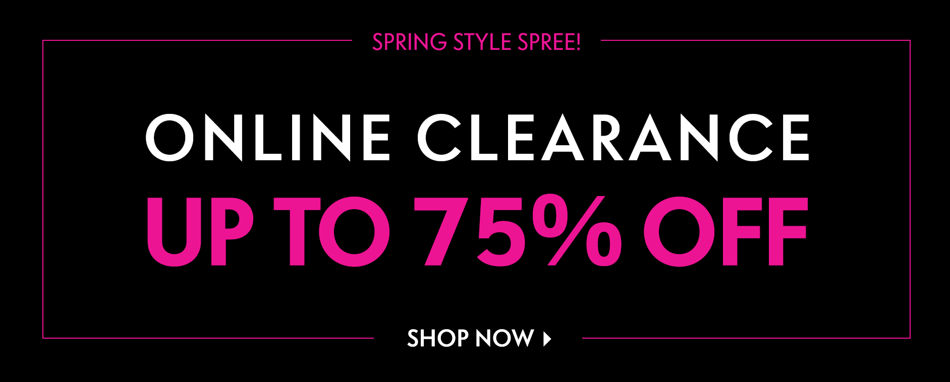 Spring style spree! Online Clearance Up to 75% off