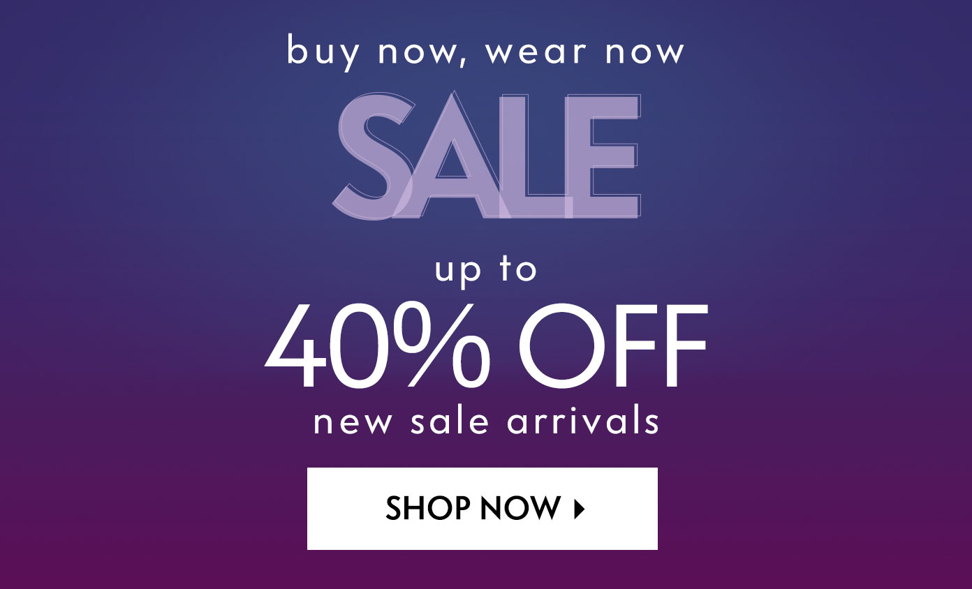 Up to 40% off new sale arrivals
