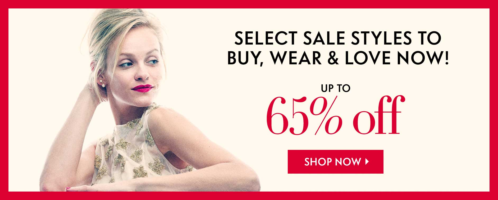 Up TO 65% Off - Select sale styles to buy, wear & love now!