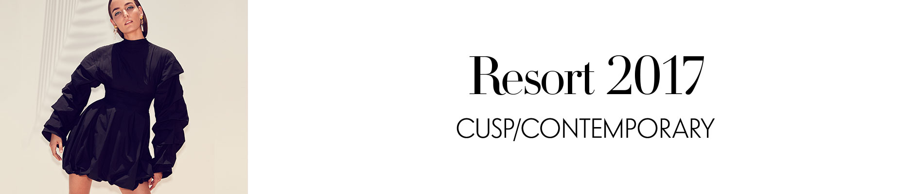 Resort 2017 - Cusp/Contemporary