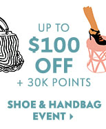 Up to $100 Off + 30K Points - Shoe & Handbag Event