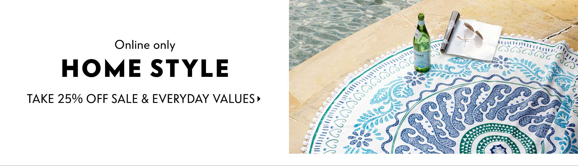 Online only - Home Style: take 25% off Sale & Everyday Values
