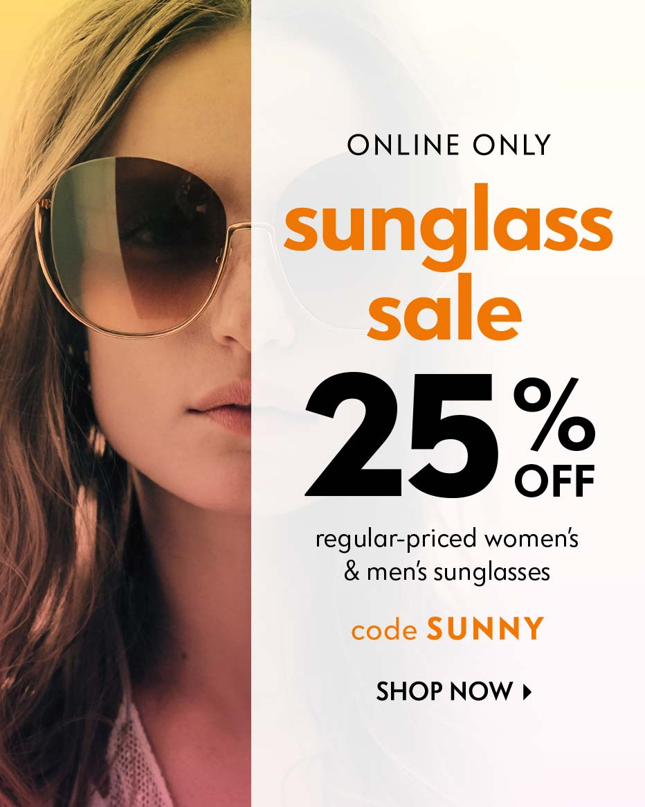 Online Only - sunglass sale - 25% off regular priced women's & men's sunglasses, code SUNNY