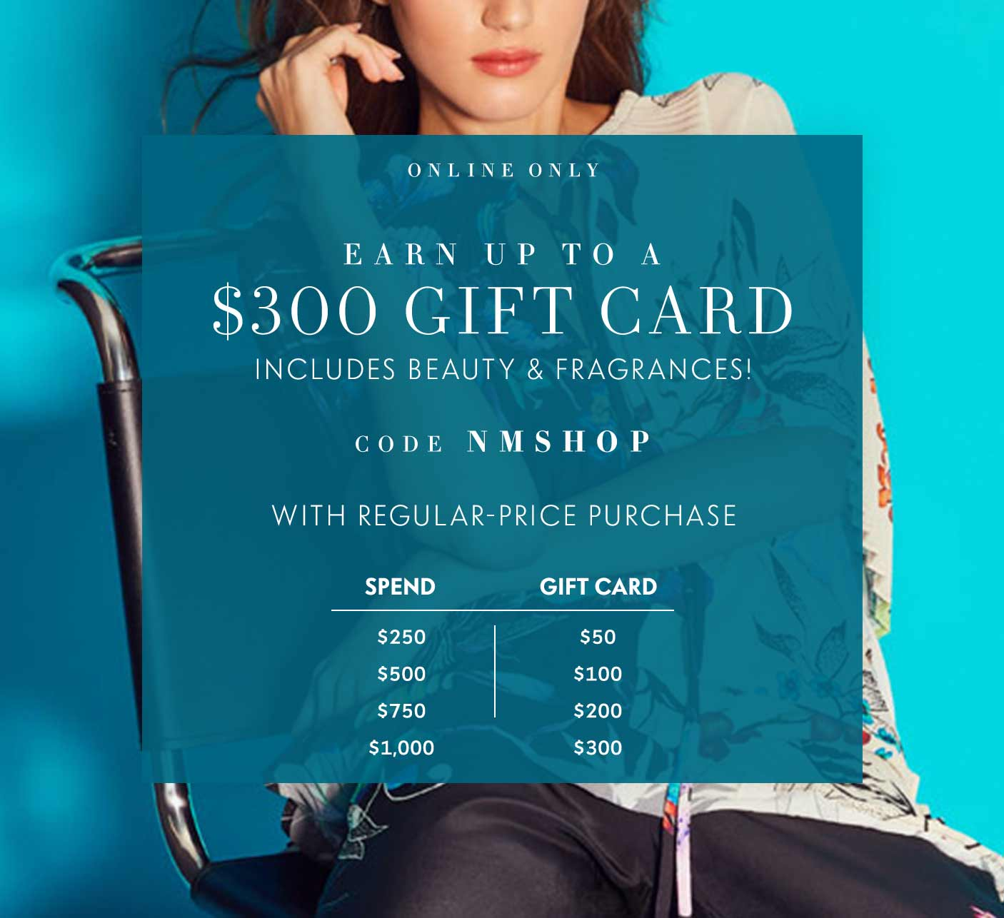 Earn a $50-$300 gift card - Code NMSHOP