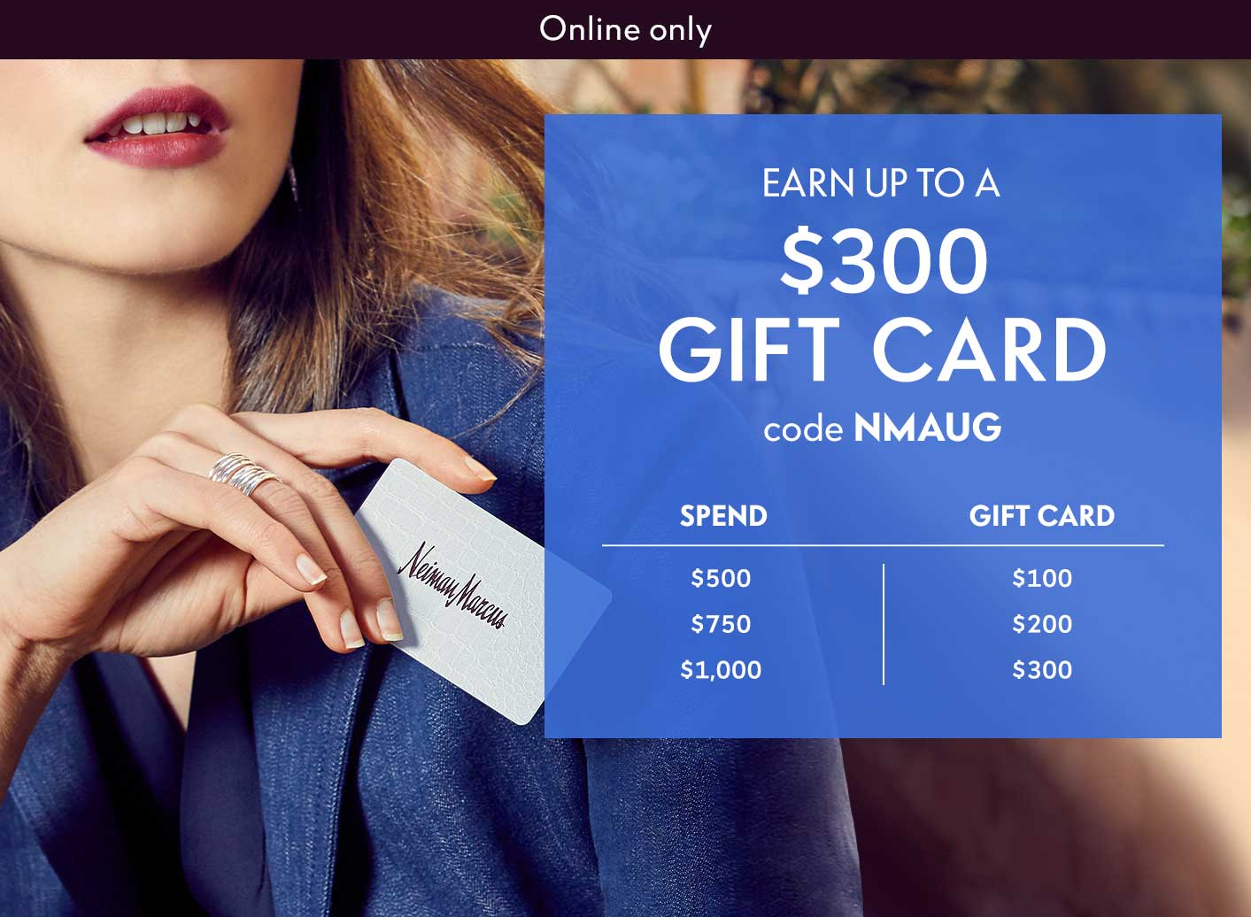 Earn up to a $300 gift card - Code NMAUG