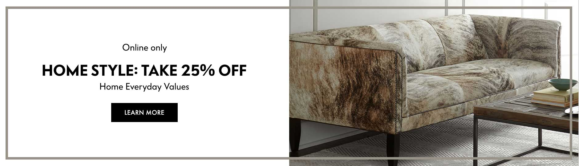 Online only: Home Style - Take 25% off Home Everyday Values