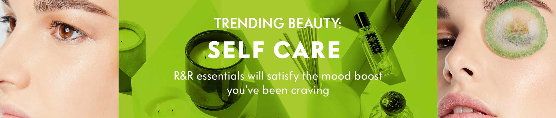 Trending Beauty: Self Care - New. Now. Next. R&R essentials will satisfy the mood boost you???ve been craving
