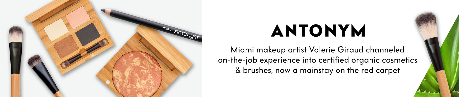 Antonym - Miami makeup artist Valerie Giraud channeled on-the-job experience into certified organic cosmetics & brushes, now a mainstay on the red carpet