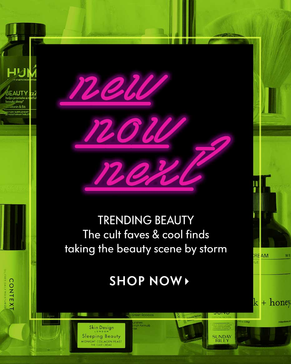 Trending Beauty - New. Now. Next. Shop the cult faves & cool finds taking the beauty scene by storm