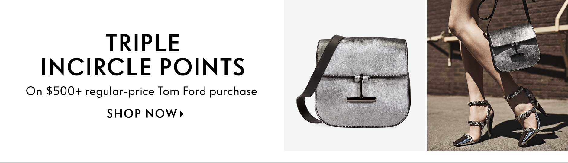 Triple InCircle Points - On $500+ regular-price Tom Ford purchase