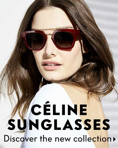 Celine Sunglasses - Discover the distinctive new collection