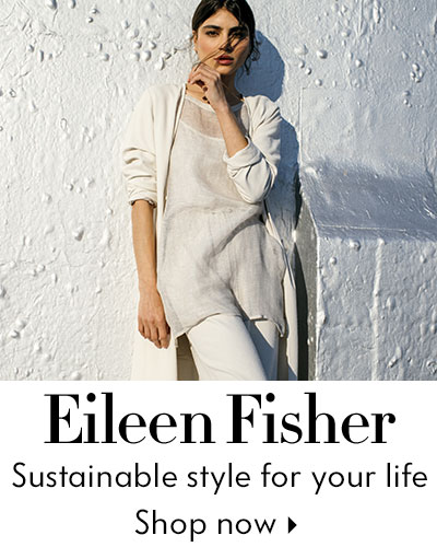 Eileen Fisher - Sustainable style for your life