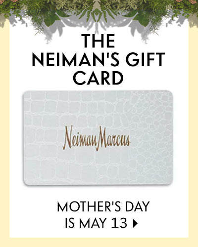 The Neiman's gift card, mother's day is may 13