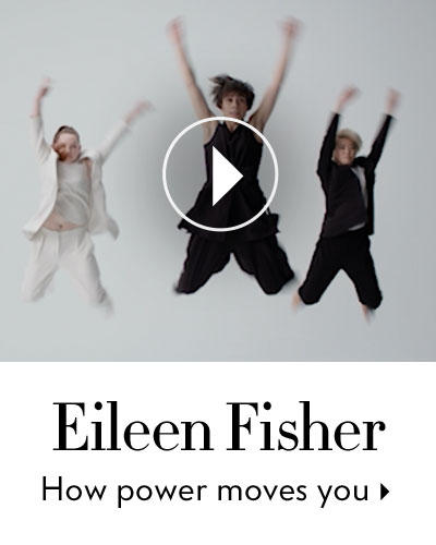 Eileen Fisher - How power moves you