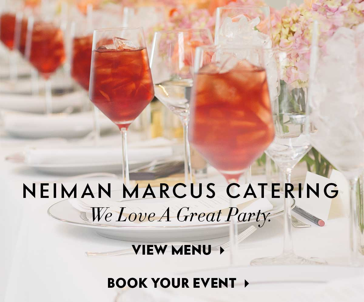 Neiman Marcus Catering - We Love A Great Party.