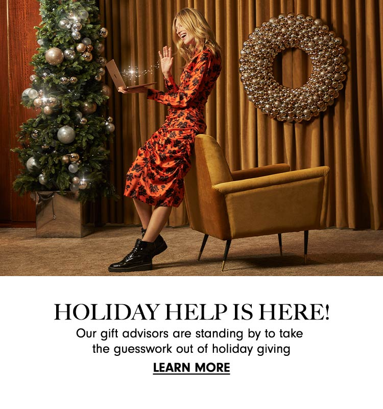 Holiday help is here! Our gift advisors are standing by to take the guesswork out of holiday giving