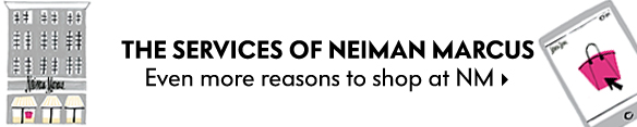 The Services of Neiman Marcus - Even more reasons to shop at NM